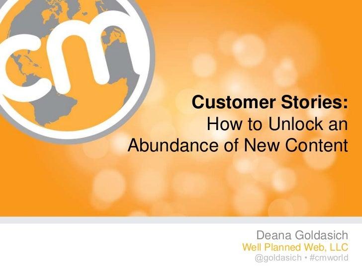Customer Stories:        How to Unlock anAbundance of New Content              Deana Goldasich            Well Planned Web...
