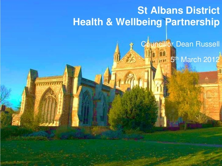 St Albans DistrictHealth & Wellbeing Partnership              Councillor Dean Russell                      5th March 2012