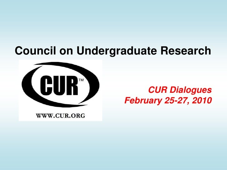 Council on Undergraduate ResearchCUR Dialogues February 25-27, 2010<br />