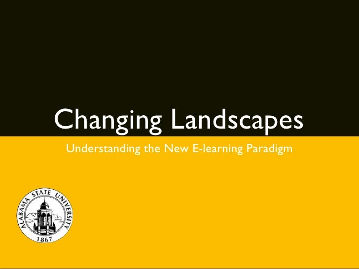 Changing LandscapesUnderstanding the New E-learning Paradigm
