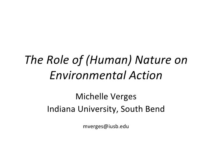 The Role of (Human) Nature on Environmental Action Michelle Verges Indiana University, South Bend [email_address]