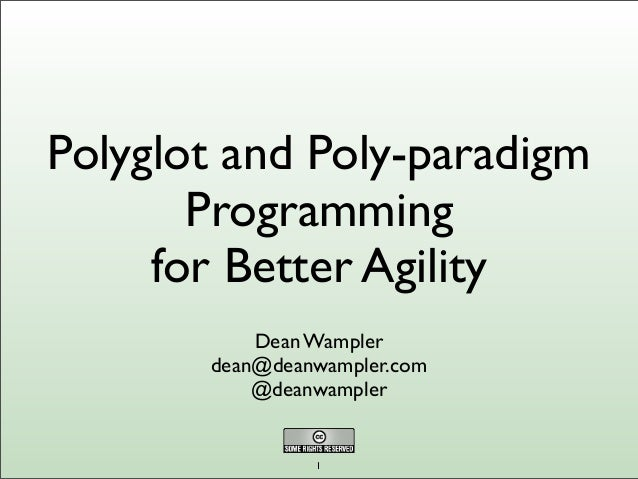 Polyglot and Poly-paradigm Programming for Better Agility Dean Wampler dean@deanwampler.com @deanwampler 1