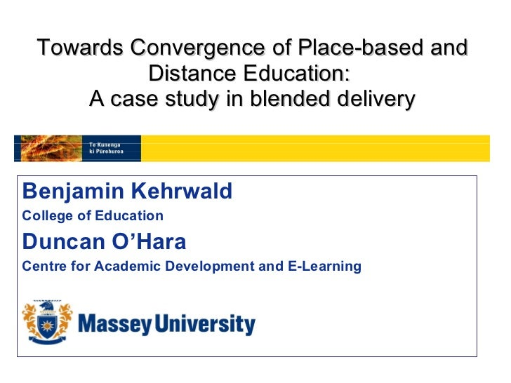 Towards Convergence of Place-based and Distance Education:  A case study in blended delivery <ul><li>Benjamin Kehrwald </l...