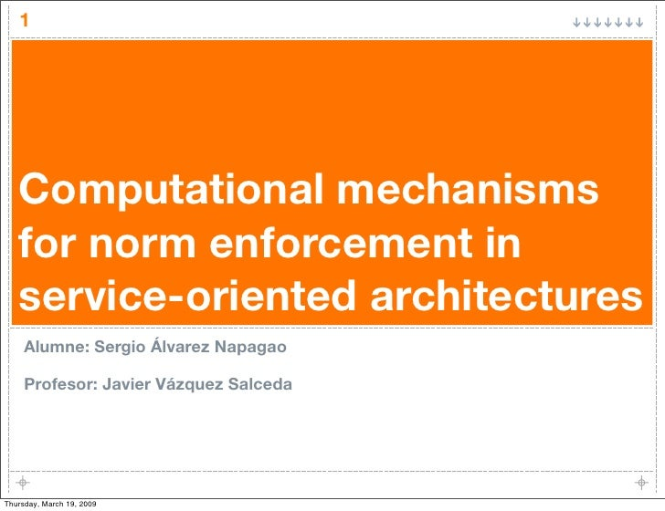 1        Computational mechanisms    for norm enforcement in    service-oriented architectures      Alumne: Sergio Álvarez...