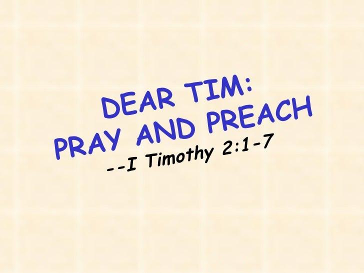 DEAR TIM: PRAY AND PREACH --I Timothy 2:1-7