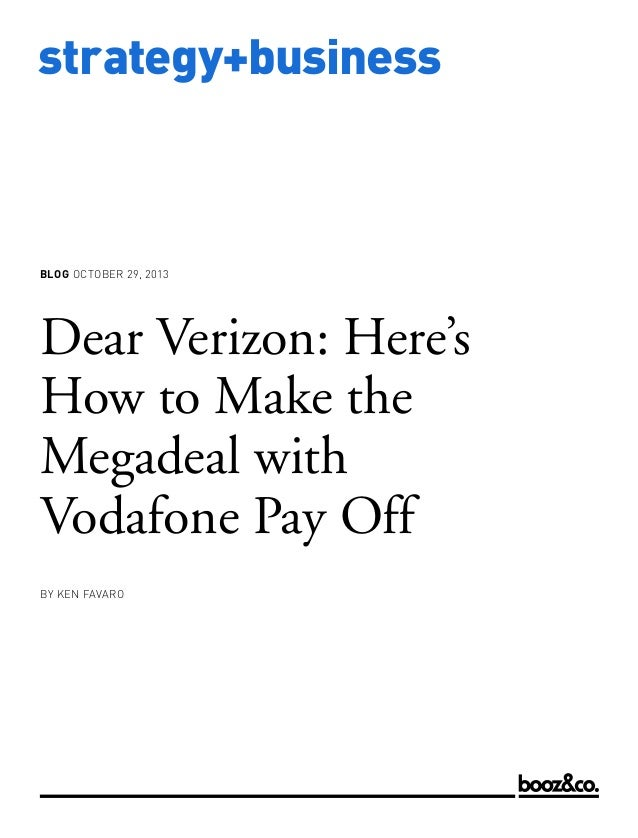 BLOG OCTOBER 29, 2013  Dear Verizon: Here's How to Make the Megadeal with Vodafone Pay Off BY KEN FAVARO  www.strategy-bus...