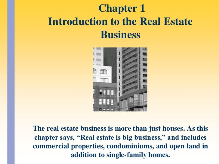 Chapter 1Introduction to the Real Estate Business<br />The real estate business is more than just houses. As this chapter...