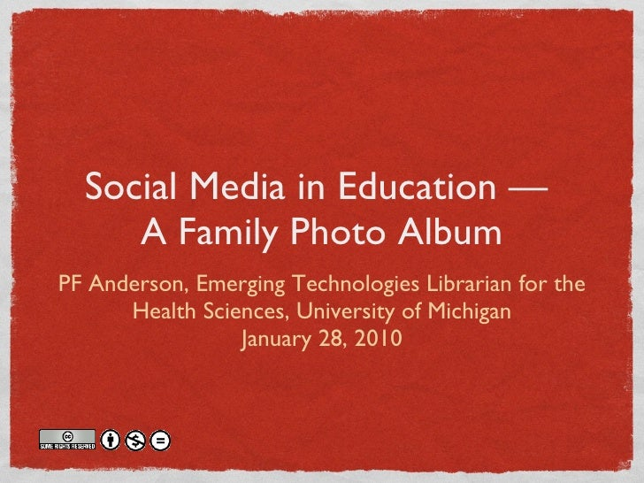 Social Media in Education  —  A Family Photo Album <ul><li>PF Anderson, Emerging Technologies Librarian for the Health Sci...