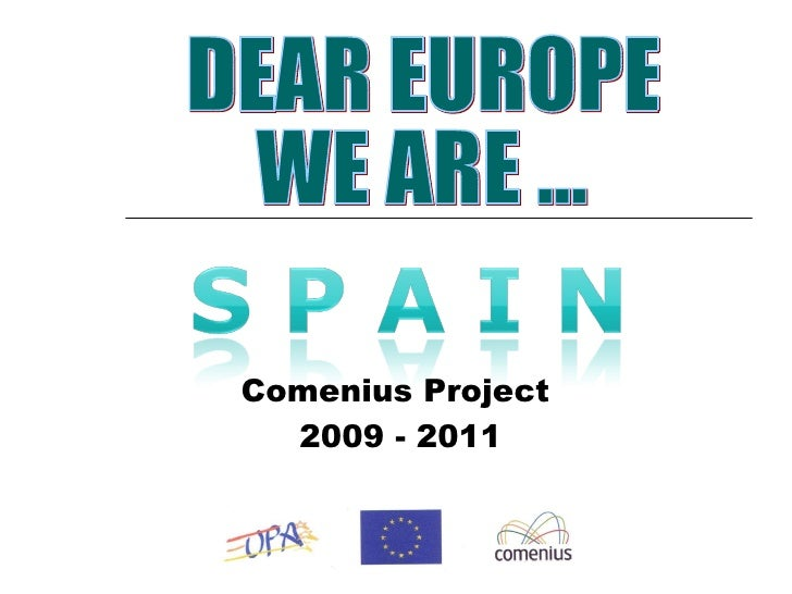 Comenius Project  2009 - 2011 DEAR EUROPE WE ARE …