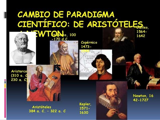 CAMBIO DE PARADIGMA   CIENTÍFICO: DE ARISTÓTELES                            Galileo,   A NEWTON          Ptolomeo, 100    ...