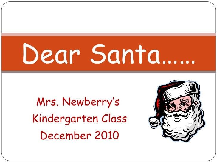 Mrs. Newberry's  Kindergarten Class December 2010 Dear Santa……