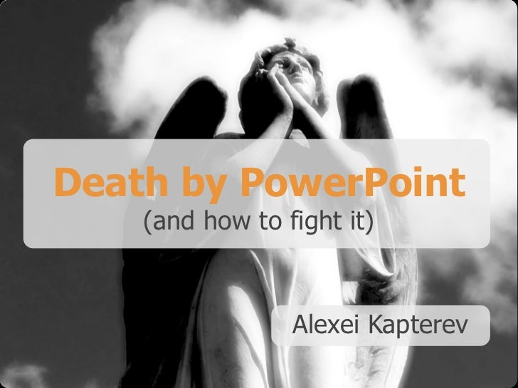 Death by PowerPoint    (and how to fight it)                 Alexei Kapterev