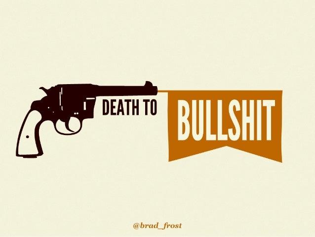 Death To Bullshit: Now With 80% More Bullshit!