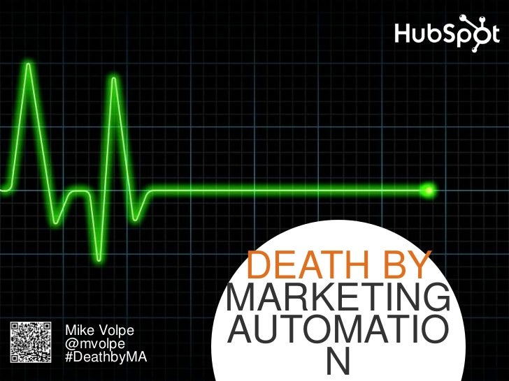 DEATH BY             MARKETINGMike Volpe@mvolpe      AUTOMATIO#DeathbyMA                 N
