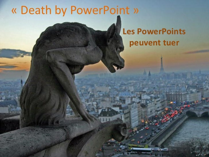 « Death by PowerPoint »                    Les PowerPoints                      peuvent tuer