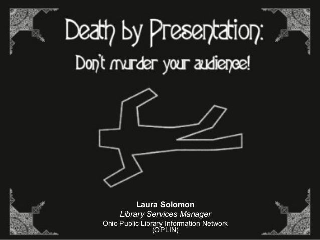 Death by Presentation: Don't murder your audience!