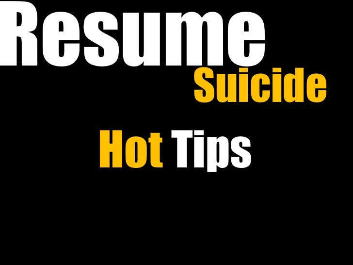 Resume    Suicide   Hot Tips