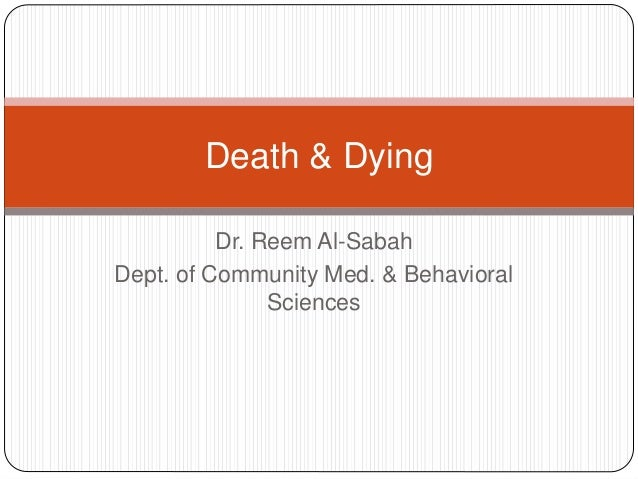 Death & Dying          Dr. Reem Al-SabahDept. of Community Med. & Behavioral               Sciences