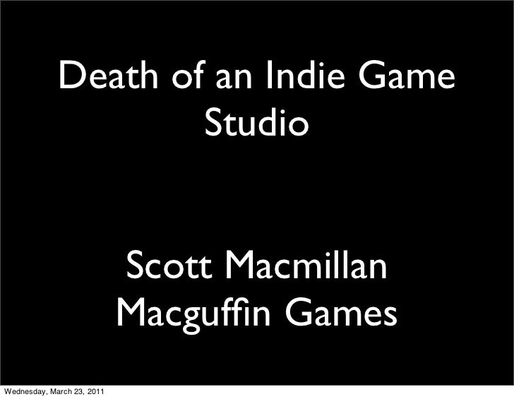 Death of an Indie Game                     Studio                            Scott Macmillan                            Ma...