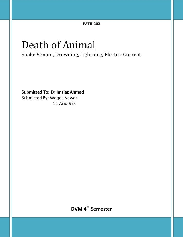 PATH-202Death of AnimalSnake Venom, Drowning, Lightning, Electric CurrentSubmitted To: Dr Imtiaz AhmadSubmitted By: Waqas ...