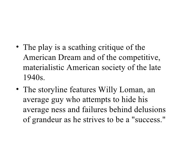 an analysis of willy lomans a man with a dream What is the appeal of the play death of a salesman some may argue that it is the struggle of each character's pursuit of the 'american dream,' which is one of the central themes of the story some may argue that it is the struggle of each character's pursuit of the 'american dream,' which is one of the central themes of the story.