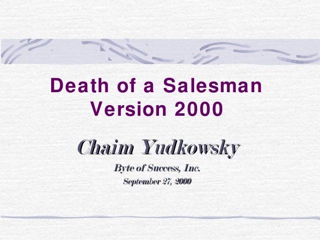 Death of a Salesman Version 2000 Chaim YudkowskyChaim Yudkowsky Byte of Success, Inc.Byte of Success, Inc. September 27, 2...
