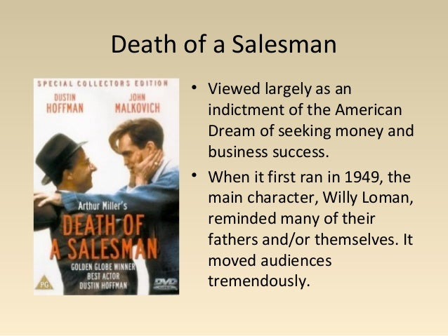 essays on the american dream in death of a salesman Arthur millers death of a salesman is considered to be a literary work of genius, transcending from 1949 and even today the morals and dreams.