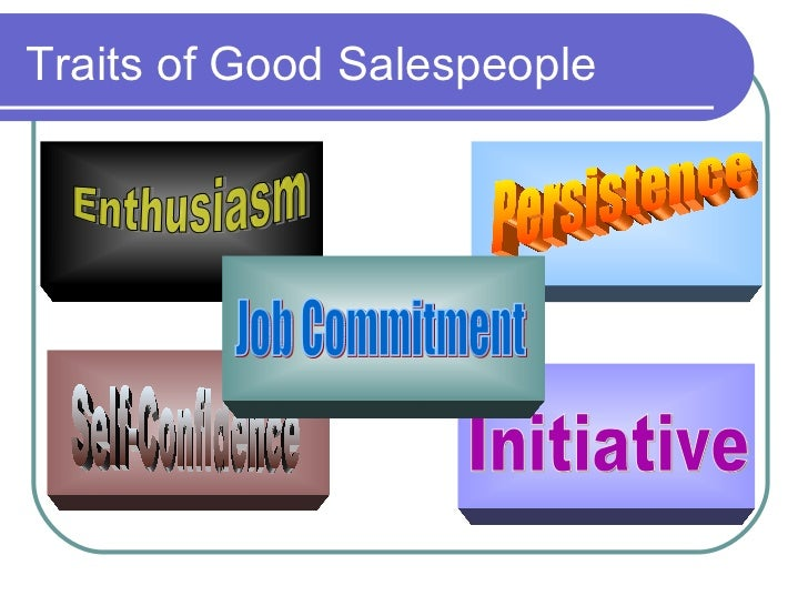 how to be a good salesperson According to psychologists, there are 10 distinct characteristics that define good  sales people--like empathy, or a high emotional intelligence.