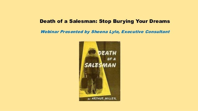 Death of a Salesman: Stop Burying Your Dreams Webinar Presented by Sheena Lyle, Executive Consultant