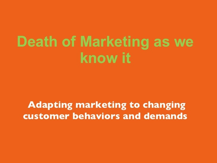 Death of Marketing as we know it  Adapting marketing to changing customer behaviors and demands
