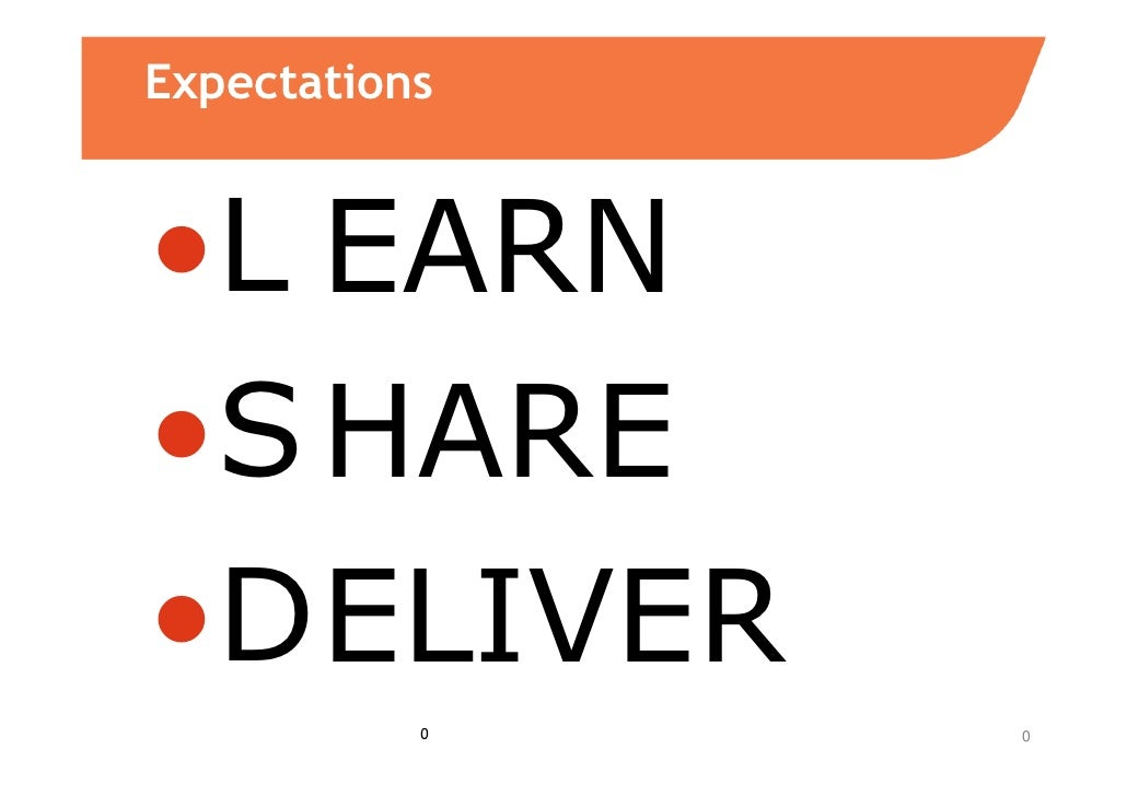 Expectations   •L EARN •S HARE •D ELIVER            0   0