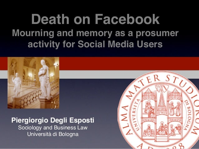 Death on Facebook. Mourning and memory as a prosumer activity - Piergiorgio Degli Esposti