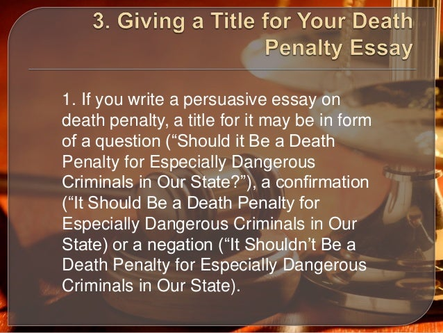 death penalty essay titles Against the death penalty essay writing service, custom against the death penalty papers, term papers, free against the death penalty samples, research papers, help.
