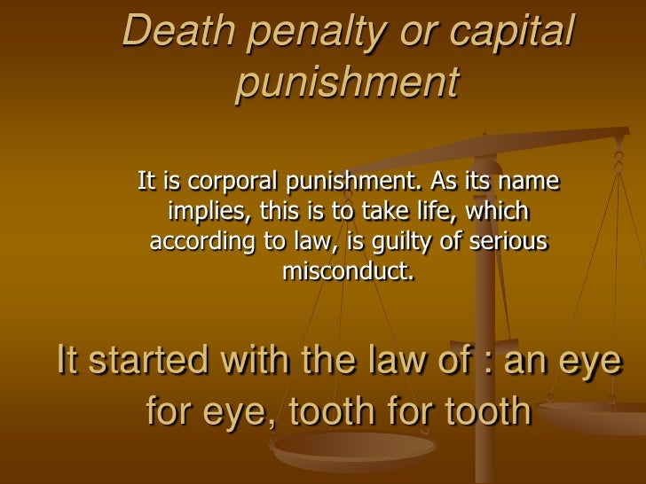Death penalty or capital punishment <br />It is corporal punishment. As its name implies, this is to take life, which acco...