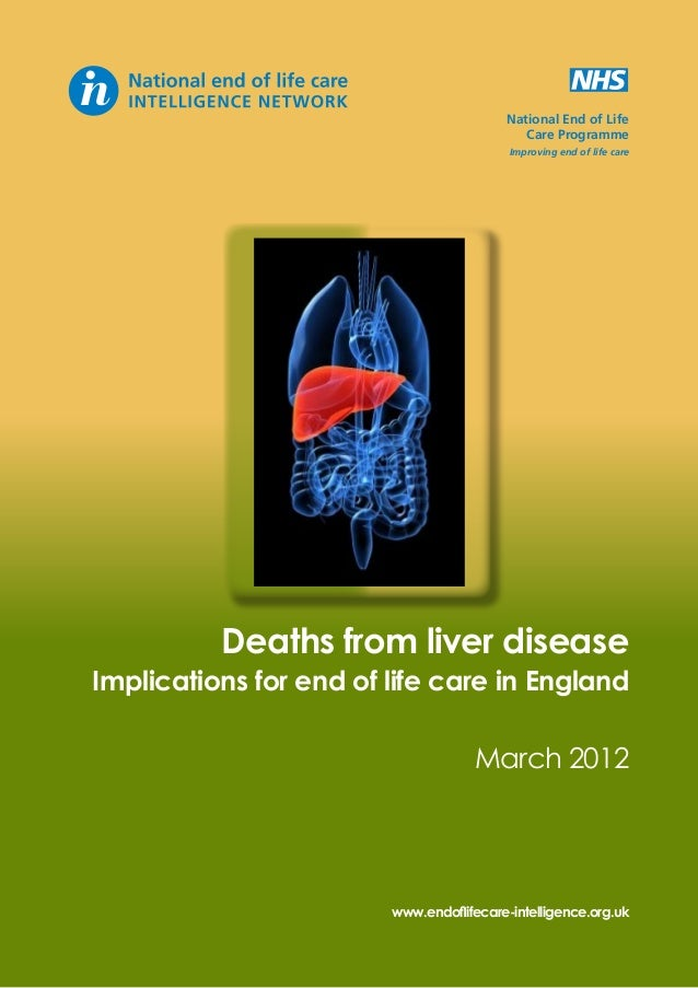 National End of Life Care Programme Improving end of life care  Deaths from liver disease  Implications for end of life ca...