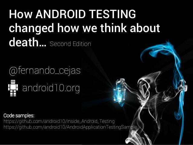 How ANDROID TESTING changed how we think about death… @fernando_cejas Code samples: https://github.com/android10/Inside_An...