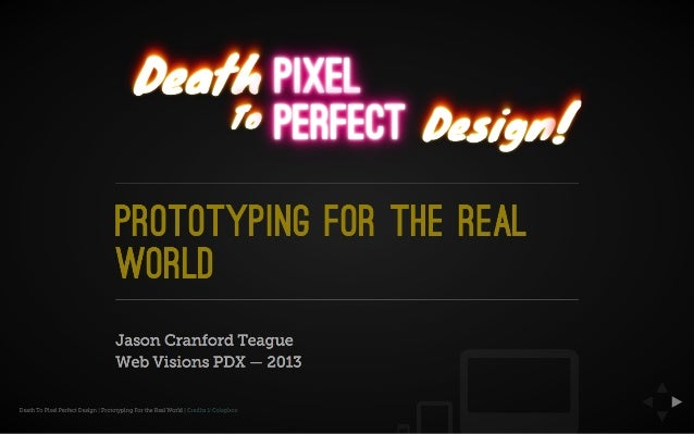Death to Pixel Perfect Design: Prototyping for the Real World