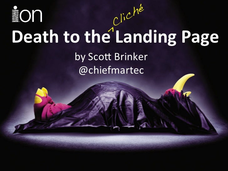 ^!Death	  to	  the	  Landing	  Page	              by	  Sco	  Brinker	               @chiefmartec