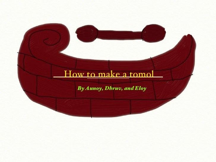 How to make a tomol <ul><li>By Aunoy, Dhruv, and Eloy </li></ul>