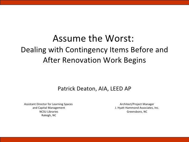 Assume the Worst:  Dealing with Contingency Items Before and After Renovation Work Begins Patrick Deaton, AIA, LEED AP Ass...
