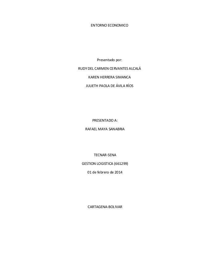 ENTORNO ECONOMICO  Presentado por: RUDY DEL CARMEN CERVANTES ALCALÁ KAREN HERRERA SIMANCA JULIETH PAOLA DE ÁVILA RÍOS  PRE...