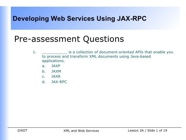 Developing Web Services Using JAX-RPCPre-assessment Questions         1.   ___________ is a collection of document-oriente...