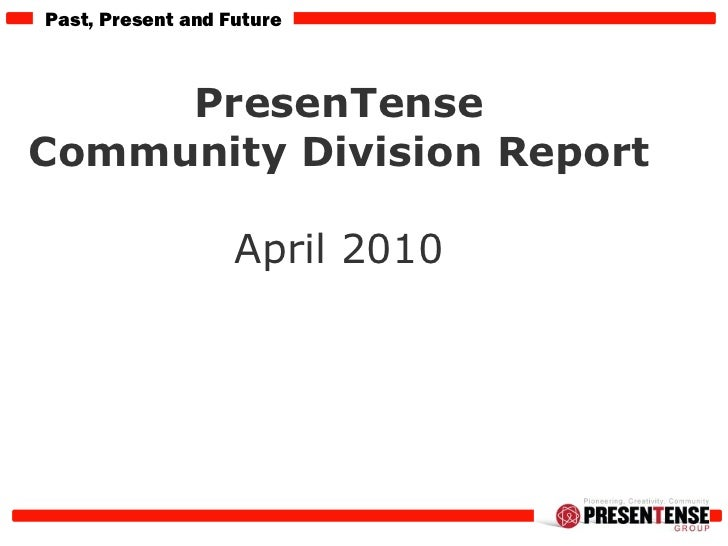 PresenTense  Community Division Report  April 2010