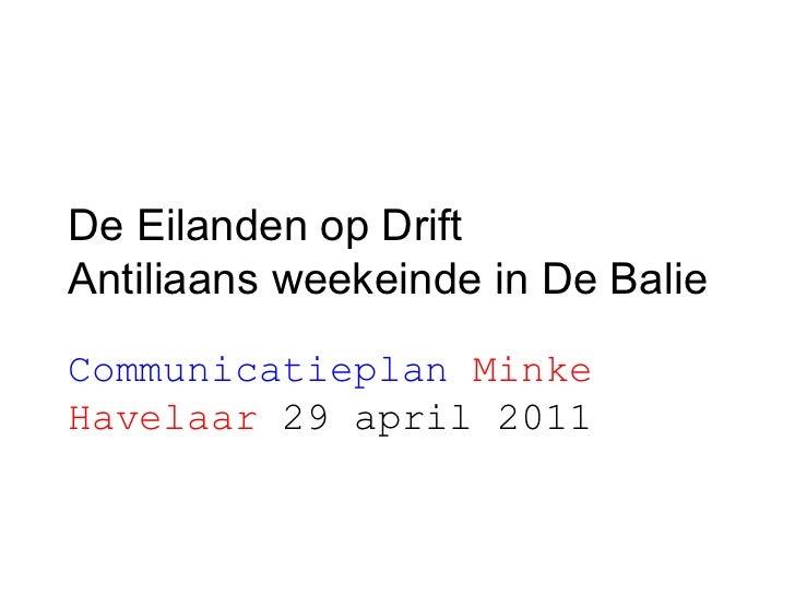De Eilanden op Drift  Antiliaans weekeinde in De Balie  Communicatieplan  Minke Havelaar   29 april 2011