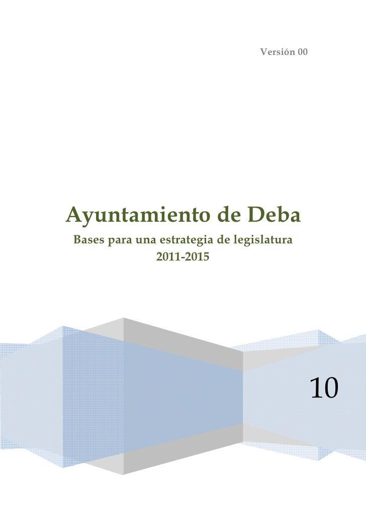 Versión 00Ayuntamiento de DebaBases para una estrategia de legislatura              2011-2015                             ...