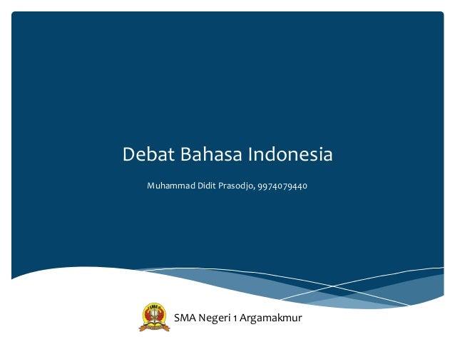Debat Bahasa IndonesiaMuhammad Didit Prasodjo, 9974079440SMA Negeri 1 Argamakmur