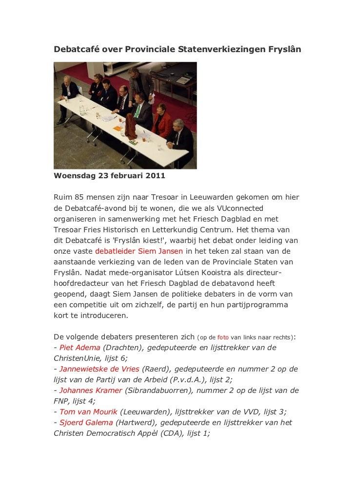 Debatcafé over Provinciale Statenverkiezingen FryslânWoensdag 23 februari 2011Ruim 85 mensen zijn naar Tresoar in Leeuward...
