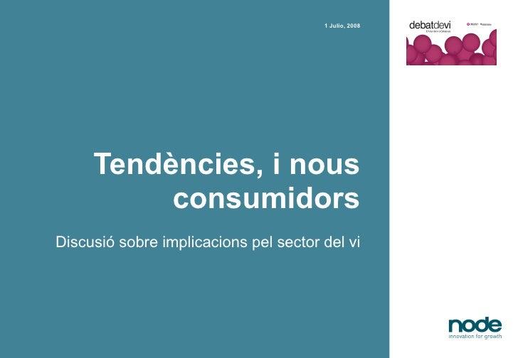 Tendències, i nous consumidors Discusió sobre implicacions pel sector del vi date, year 1 Julio, 2008