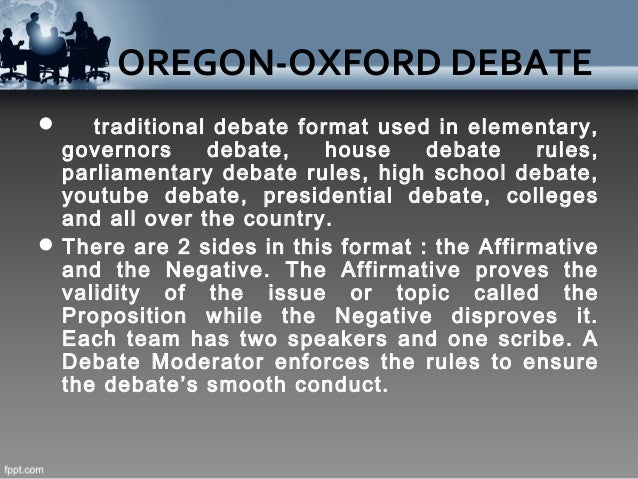 oxford oregon debate The oregon-oxford debate 1 •formal type of argumentation•intelligent exchange of points between the affirmative and negative sides 2 in debate proposition 3.