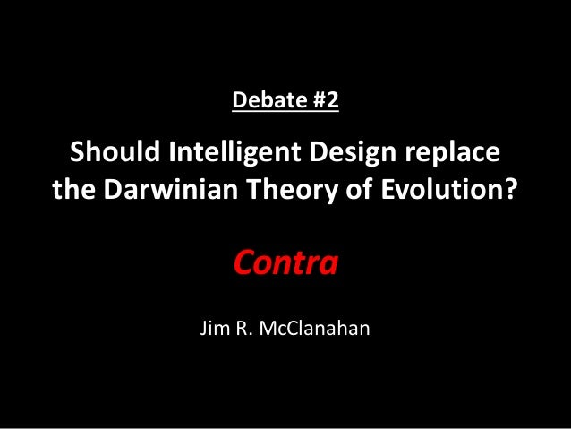 Should Intelligent Design replace the Darwinian Theory of Evolution? - Contra